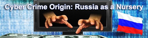 Cyber Crime Origin: Russia as a Nursery