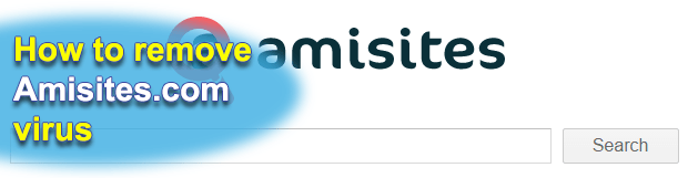 How to remove Amisites virus search engine in Chrome, Firefox and IE