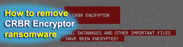 Decrypt CRBR Encryptor ransomware and remove virus