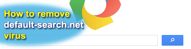 Remove default-search.net virus in Chrome, Firefox and Explorer