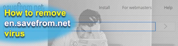Remove en.savefrom.net virus from Chrome, Firefox, IE