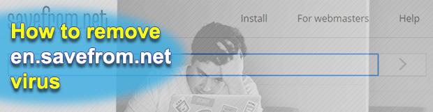 Remove en.savefrom.net virus from Chrome, Firefox, IE