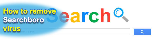 Remove Searchboro virus in Chrome, Firefox and IE
