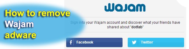 Remove Wajam virus. Ads by Wajam removal in Chrome, Firefox and Internet Explorer