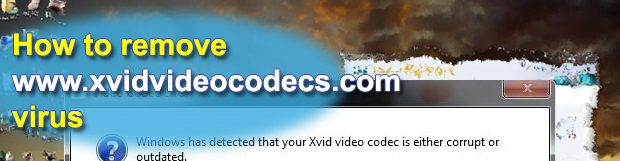 Remove www.xvidvideocodecs.com virus and fake Video Codec Error popups