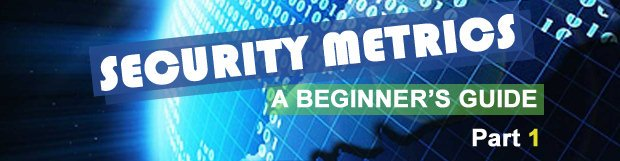 Security Metrics: A Beginner's Guide. Part 1