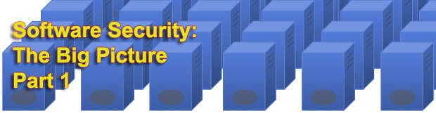 Software Security: The Big Picture. Part 1