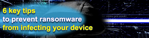 6 Key Tips to Prevent Ransomware from Infecting your Device